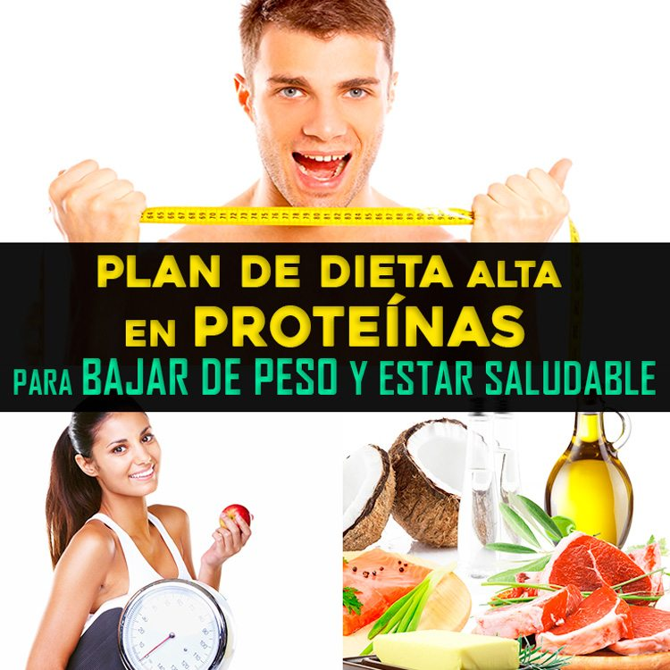Plan de dieta alta en proteínas para bajar de peso y estar..